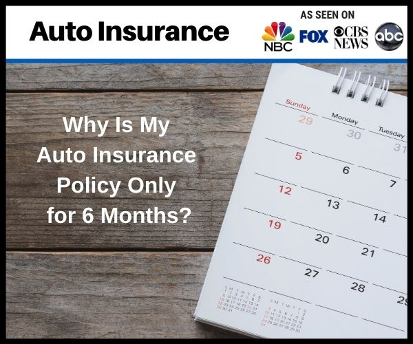Why Is My Auto Insurance Policy Only for 6 Months?