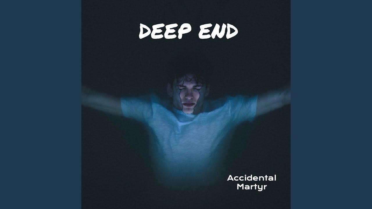 Deep End - Accidental Martyr