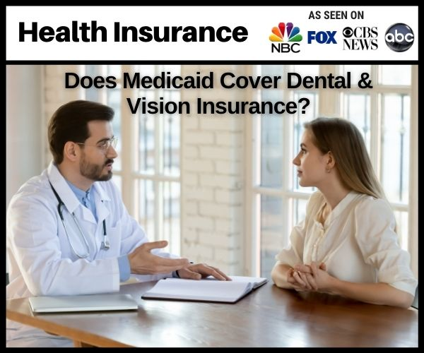 Does Medicaid Cover My Dental & Vision Insurance?