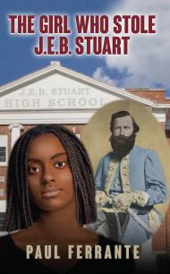 The Girl Who Stole J.E.B. Stuart By Paul Ferrante