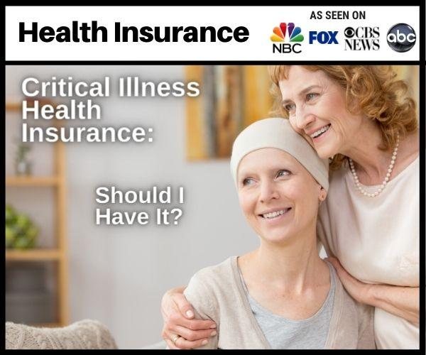Critical Illness Health Insurance Should I Have It
