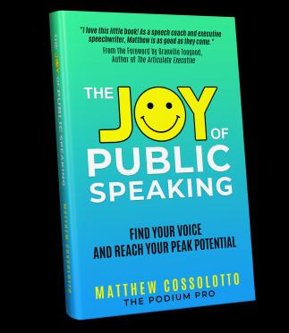 The Joy of Public Speaking by Matthew Cossolotto