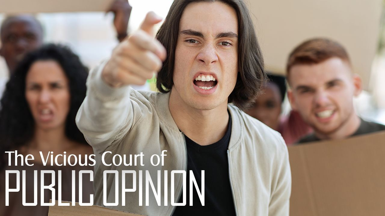 The Court Of Public Opinion Can Be Vicious