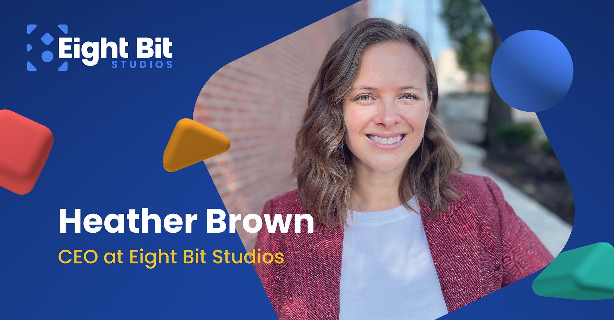 Heather Brown, CEO at Eight Bit Studios